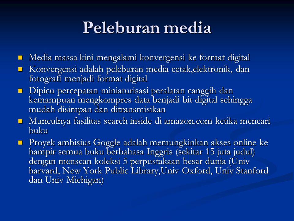 Peleburan media Media massa kini mengalami konvergensi ke format digital Media massa kini mengalami konvergensi ke format digital Konvergensi adalah p