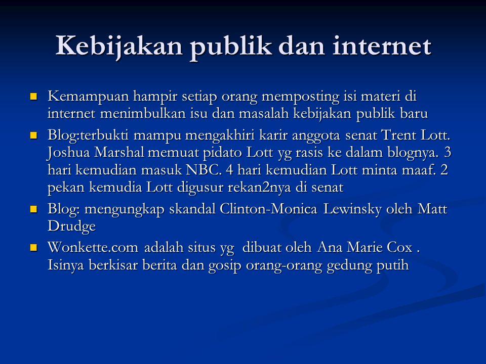 Kebijakan publik dan internet Kemampuan hampir setiap orang memposting isi materi di internet menimbulkan isu dan masalah kebijakan publik baru Kemamp