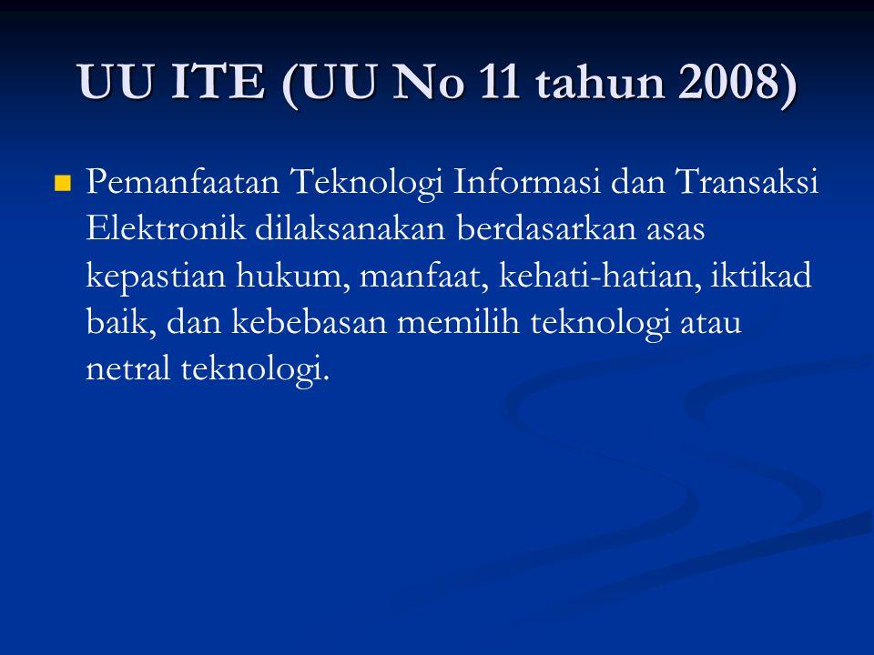 UU ITE (UU No 11 tahun 2008) Pemanfaatan Teknologi Informasi dan Transaksi Elektronik dilaksanakan berdasarkan asas kepastian hukum, manfaat, kehati-h