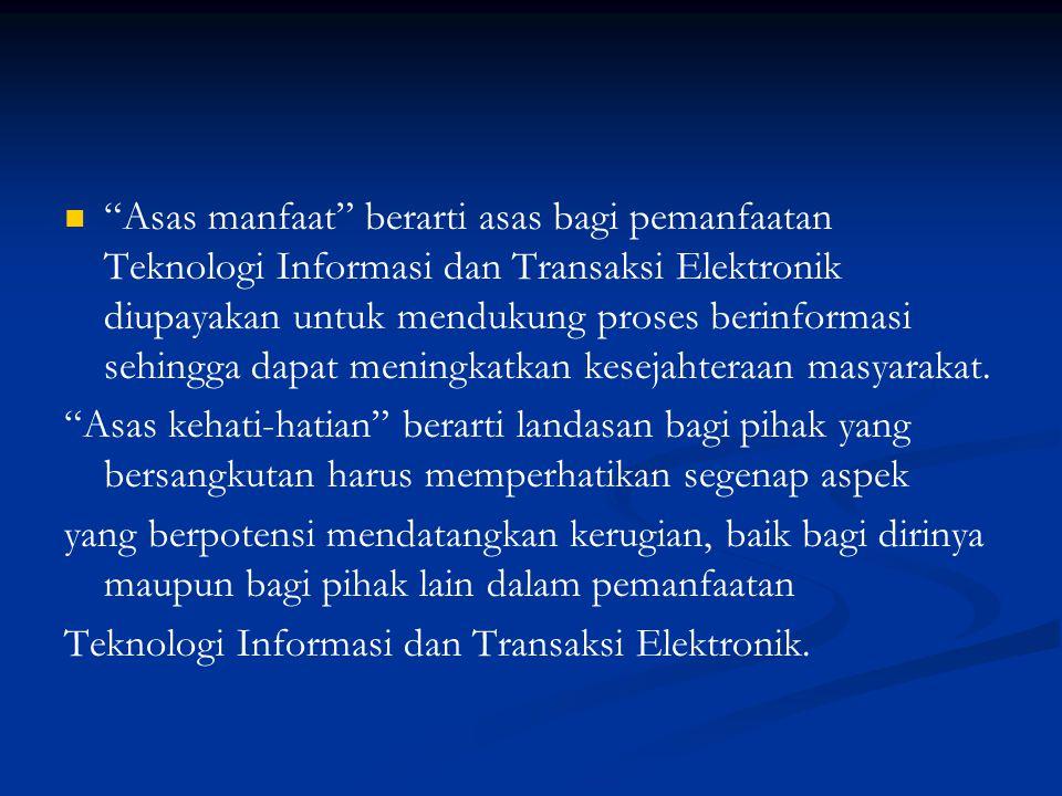 """""""Asas manfaat"""" berarti asas bagi pemanfaatan Teknologi Informasi dan Transaksi Elektronik diupayakan untuk mendukung proses berinformasi sehingga dapa"""