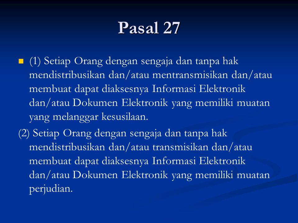 Pasal 27 (1) Setiap Orang dengan sengaja dan tanpa hak mendistribusikan dan/atau mentransmisikan dan/atau membuat dapat diaksesnya Informasi Elektroni