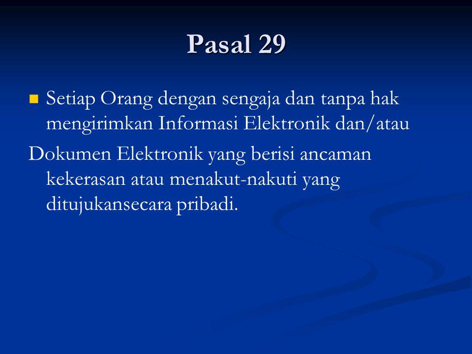 Pasal 29 Setiap Orang dengan sengaja dan tanpa hak mengirimkan Informasi Elektronik dan/atau Dokumen Elektronik yang berisi ancaman kekerasan atau men