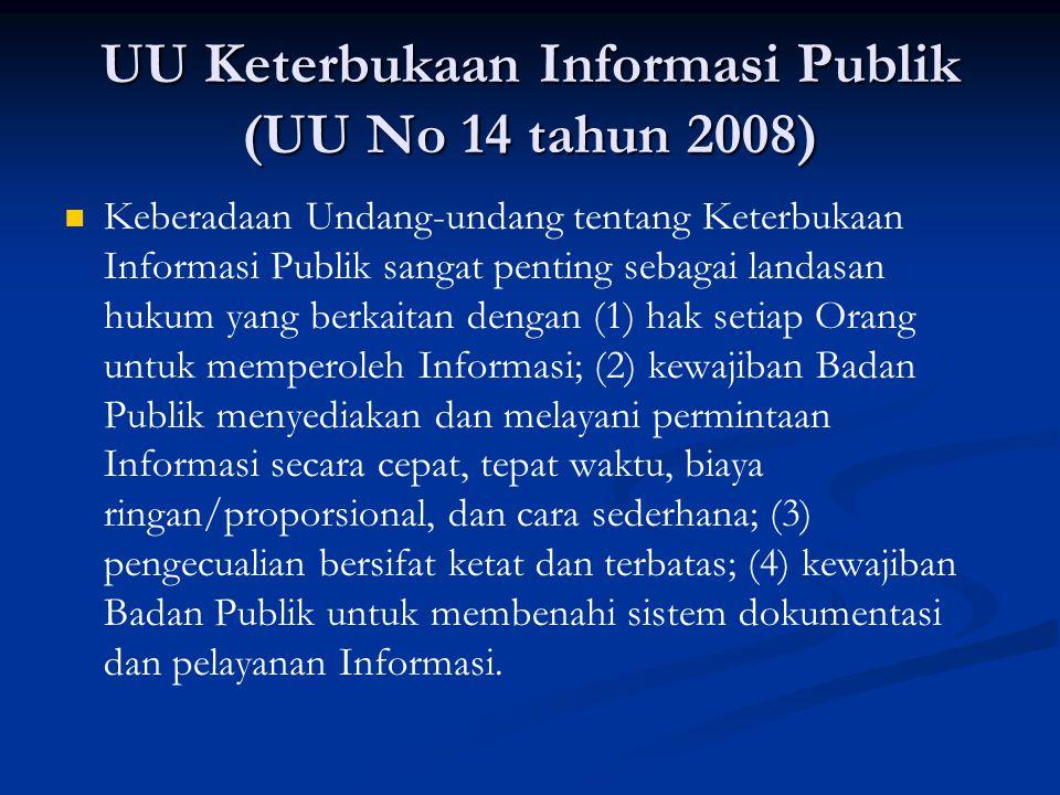 UU Keterbukaan Informasi Publik (UU No 14 tahun 2008) Keberadaan Undang-undang tentang Keterbukaan Informasi Publik sangat penting sebagai landasan hu