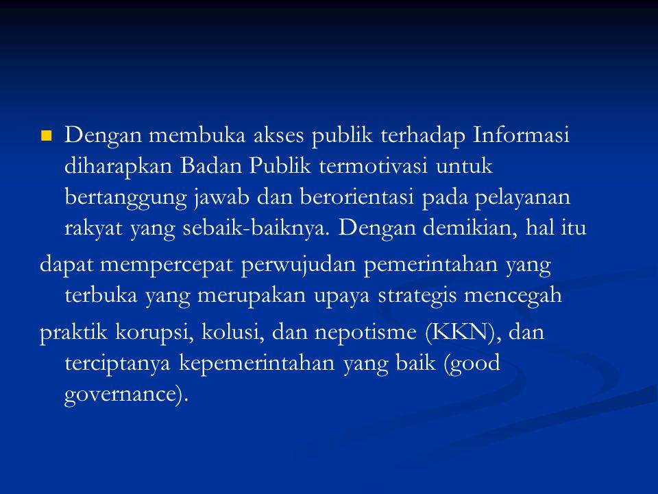 Dengan membuka akses publik terhadap Informasi diharapkan Badan Publik termotivasi untuk bertanggung jawab dan berorientasi pada pelayanan rakyat yang
