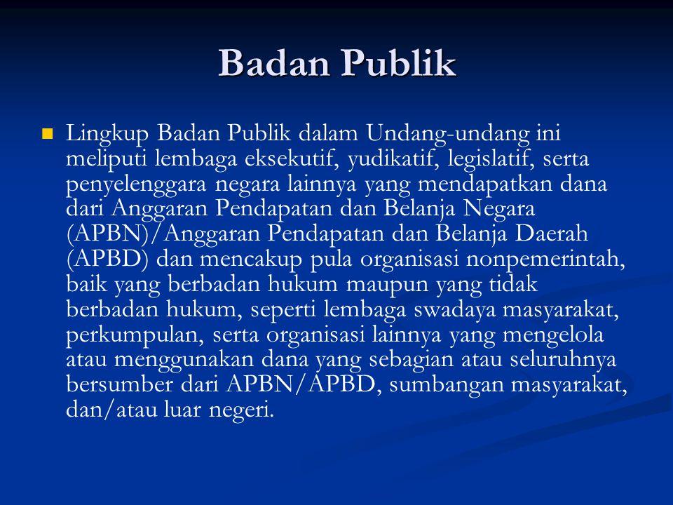 Badan Publik Lingkup Badan Publik dalam Undang-undang ini meliputi lembaga eksekutif, yudikatif, legislatif, serta penyelenggara negara lainnya yang m
