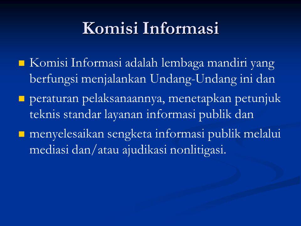 Komisi Informasi Komisi Informasi adalah lembaga mandiri yang berfungsi menjalankan Undang-Undang ini dan peraturan pelaksanaannya, menetapkan petunju