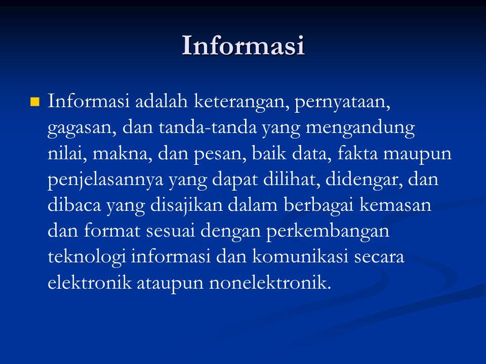 Informasi Informasi adalah keterangan, pernyataan, gagasan, dan tanda-tanda yang mengandung nilai, makna, dan pesan, baik data, fakta maupun penjelasa
