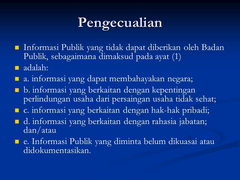 Pengecualian Informasi Publik yang tidak dapat diberikan oleh Badan Publik, sebagaimana dimaksud pada ayat (1) adalah: a. informasi yang dapat membaha