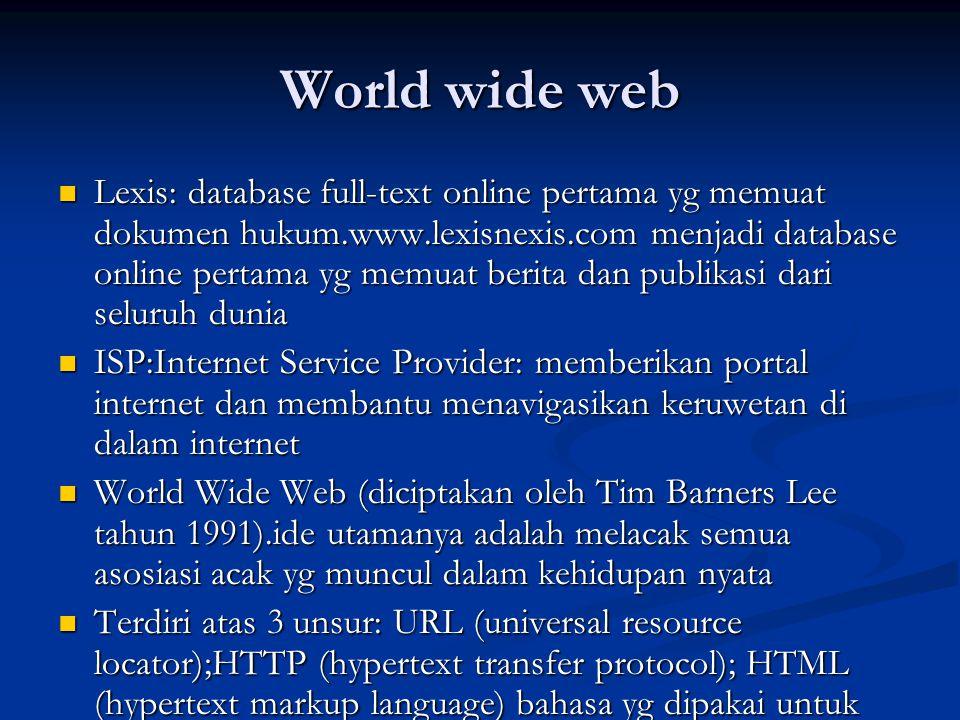 World wide web Lexis: database full-text online pertama yg memuat dokumen hukum.www.lexisnexis.com menjadi database online pertama yg memuat berita da