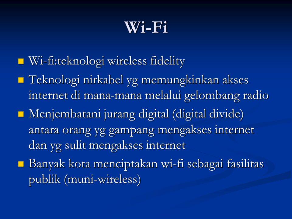 Wi-Fi Wi-fi:teknologi wireless fidelity Wi-fi:teknologi wireless fidelity Teknologi nirkabel yg memungkinkan akses internet di mana-mana melalui gelom