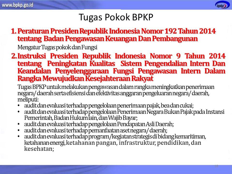 Tugas Pokok BPKP 1.Peraturan Presiden Republik Indonesia Nomor 192 Tahun 2014 tentang Badan Pengawasan Keuangan Dan Pembangunan Mengatur Tugas pokok d