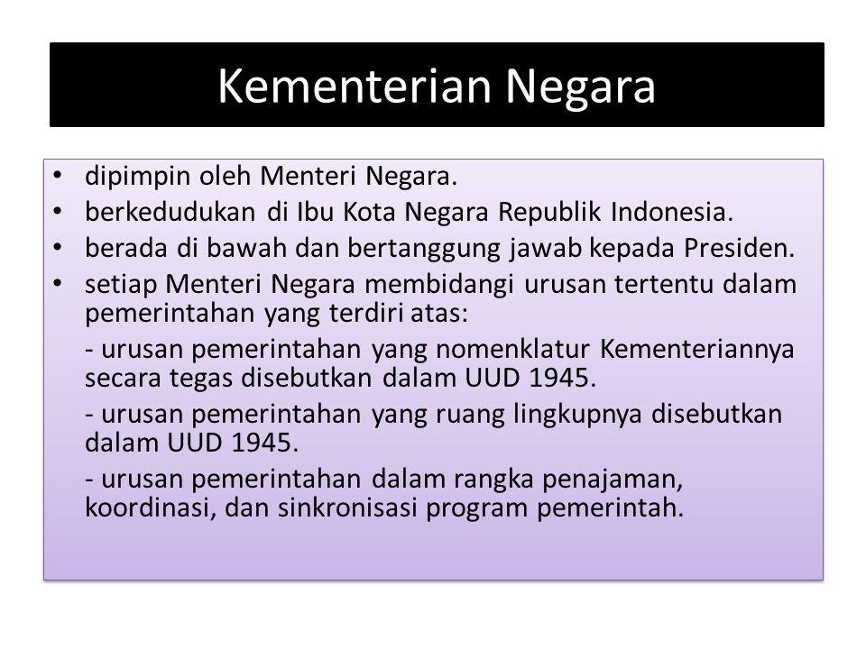 Kementerian Negara dipimpin oleh Menteri Negara. berkedudukan di Ibu Kota Negara Republik Indonesia. berada di bawah dan bertanggung jawab kepada Pres