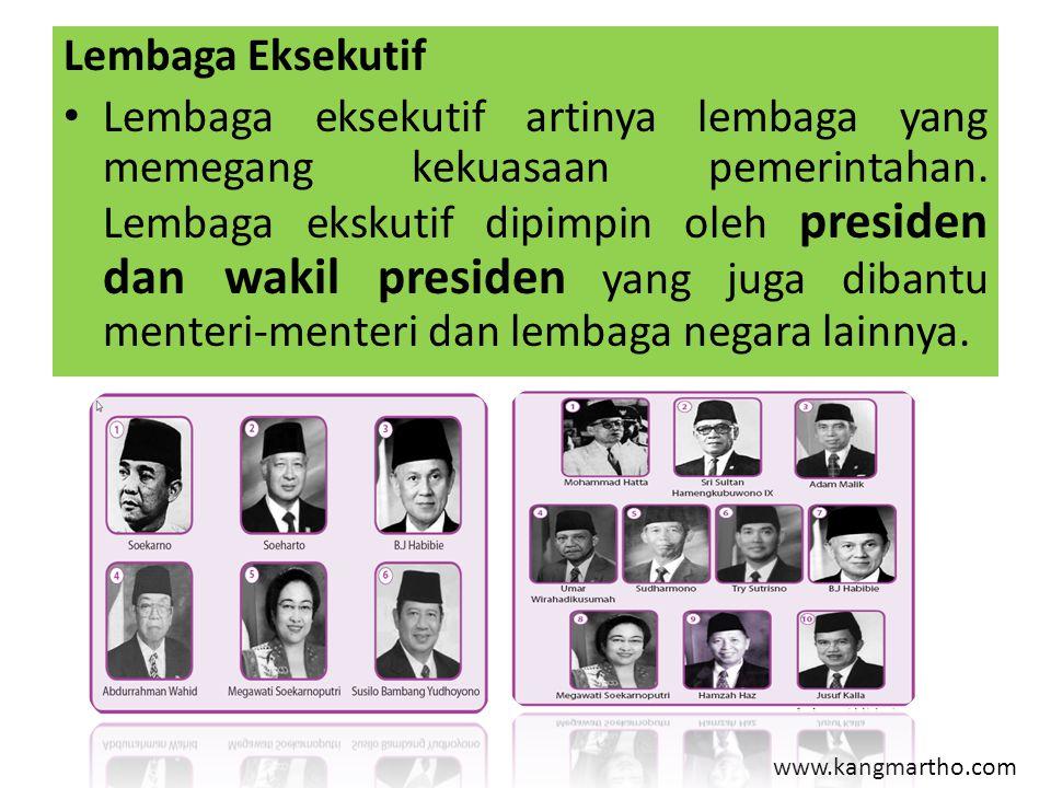 www.kangmartho.com Lembaga Eksekutif Lembaga eksekutif artinya lembaga yang memegang kekuasaan pemerintahan. Lembaga ekskutif dipimpin oleh presiden d