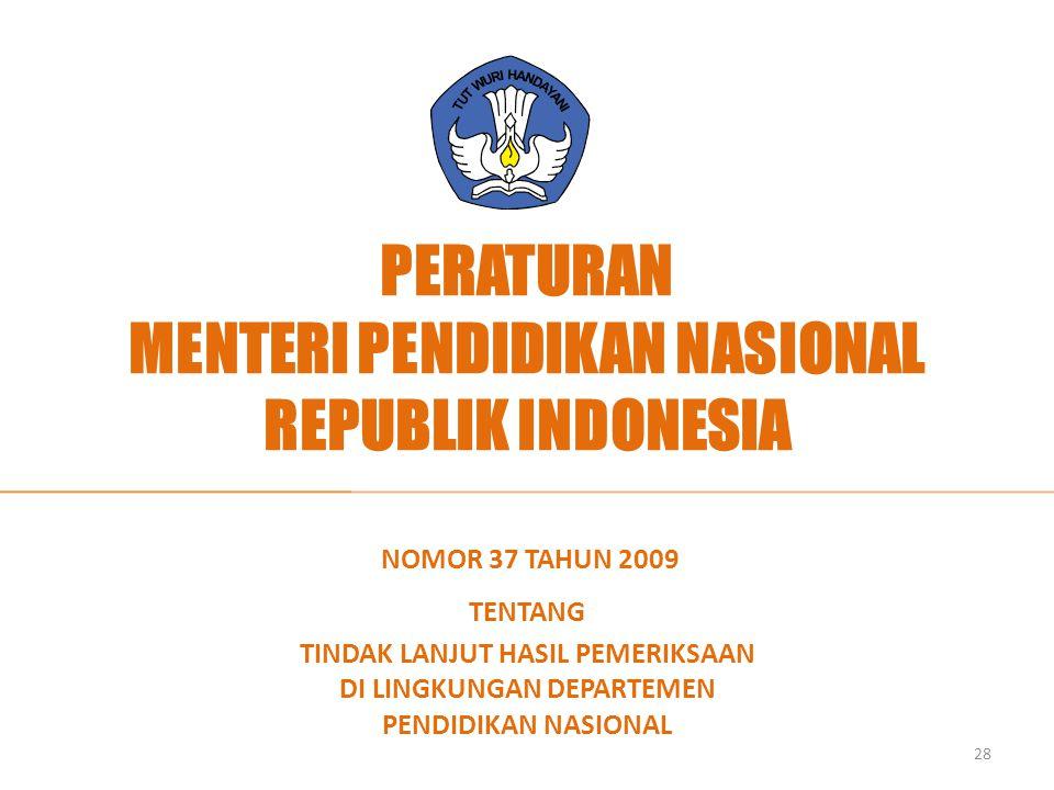 PERATURAN MENTERI PENDIDIKAN NASIONAL REPUBLIK INDONESIA NOMOR 37 TAHUN 2009 TENTANG TINDAK LANJUT HASIL PEMERIKSAAN DI LINGKUNGAN DEPARTEMEN PENDIDIK