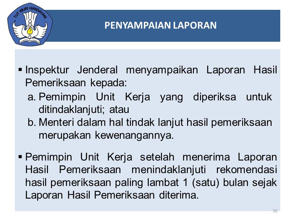  Inspektur Jenderal menyampaikan Laporan Hasil Pemeriksaan kepada:  Pemimpin Unit Kerja setelah menerima Laporan Hasil Pemeriksaan menindaklanjuti r
