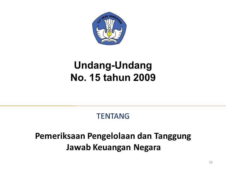TENTANG Pemeriksaan Pengelolaan dan Tanggung Jawab Keuangan Negara 39 Undang-Undang No. 15 tahun 2009