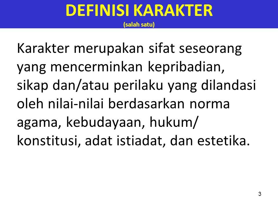 3 DEFINISI KARAKTER (salah satu) Karakter merupakan sifat seseorang yang mencerminkan kepribadian, sikap dan/atau perilaku yang dilandasi oleh nilai-n