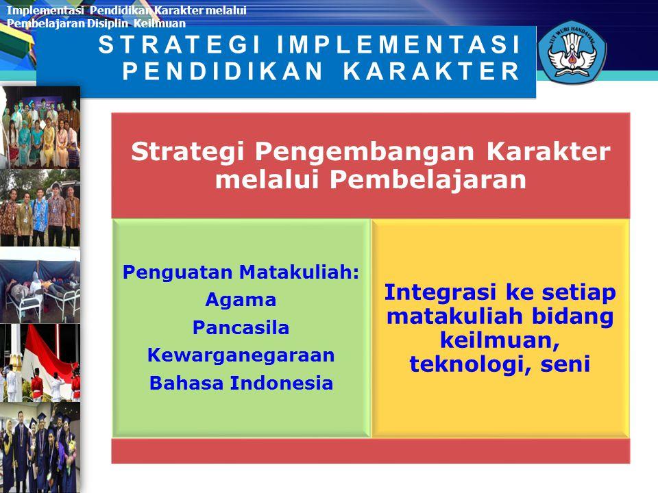 STRATEGI IMPLEMENTASI Strategi Pengembangan Karakter dalam konteks Tridharma Perdguruan Tinggi Pendidikan Penelitian Pengabdian kepada Masyarakat Impl