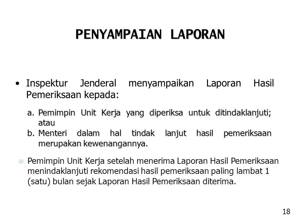 Inspektur Jenderal menyampaikan Laporan Hasil Pemeriksaan kepada: a.Pemimpin Unit Kerja yang diperiksa untuk ditindaklanjuti; atau b.Menteri dalam hal