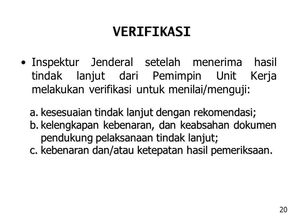 Inspektur Jenderal setelah menerima hasil tindak lanjut dari Pemimpin Unit Kerja melakukan verifikasi untuk menilai/menguji: a.kesesuaian tindak lanju
