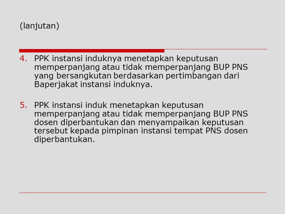 4.PPK instansi induknya menetapkan keputusan memperpanjang atau tidak memperpanjang BUP PNS yang bersangkutan berdasarkan pertimbangan dari Baperjakat