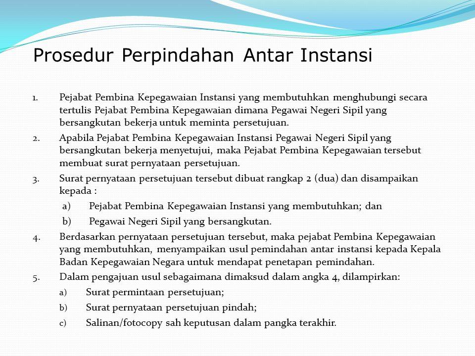 1. Pejabat Pembina Kepegawaian Instansi yang membutuhkan menghubungi secara tertulis Pejabat Pembina Kepegawaian dimana Pegawai Negeri Sipil yang bers