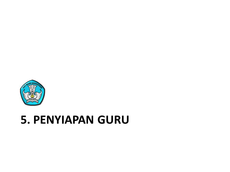 5. PENYIAPAN GURU