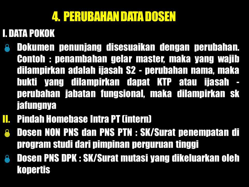 4.PERUBAHAN DATA DOSEN I. DATA POKOK  Dokumen penunjang disesuaikan dengan perubahan.