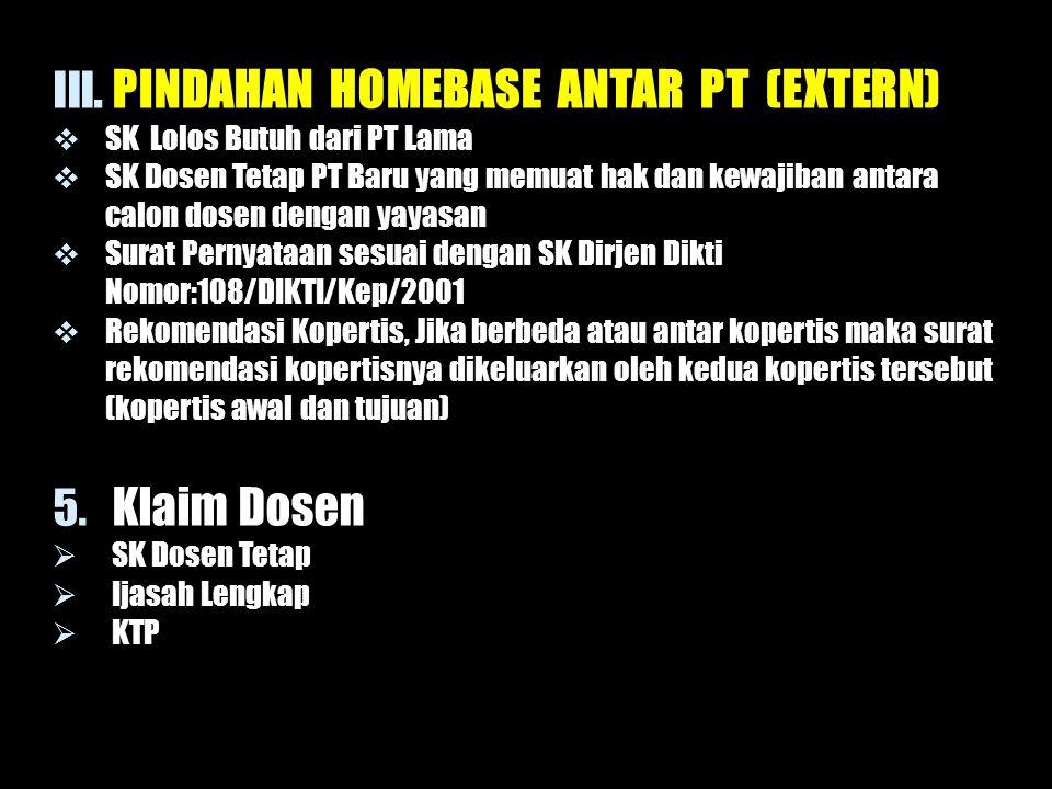 III. PINDAHAN HOMEBASE ANTAR PT (EXTERN)  SK Lolos Butuh dari PT Lama  SK Dosen Tetap PT Baru yang memuat hak dan kewajiban antara calon dosen denga