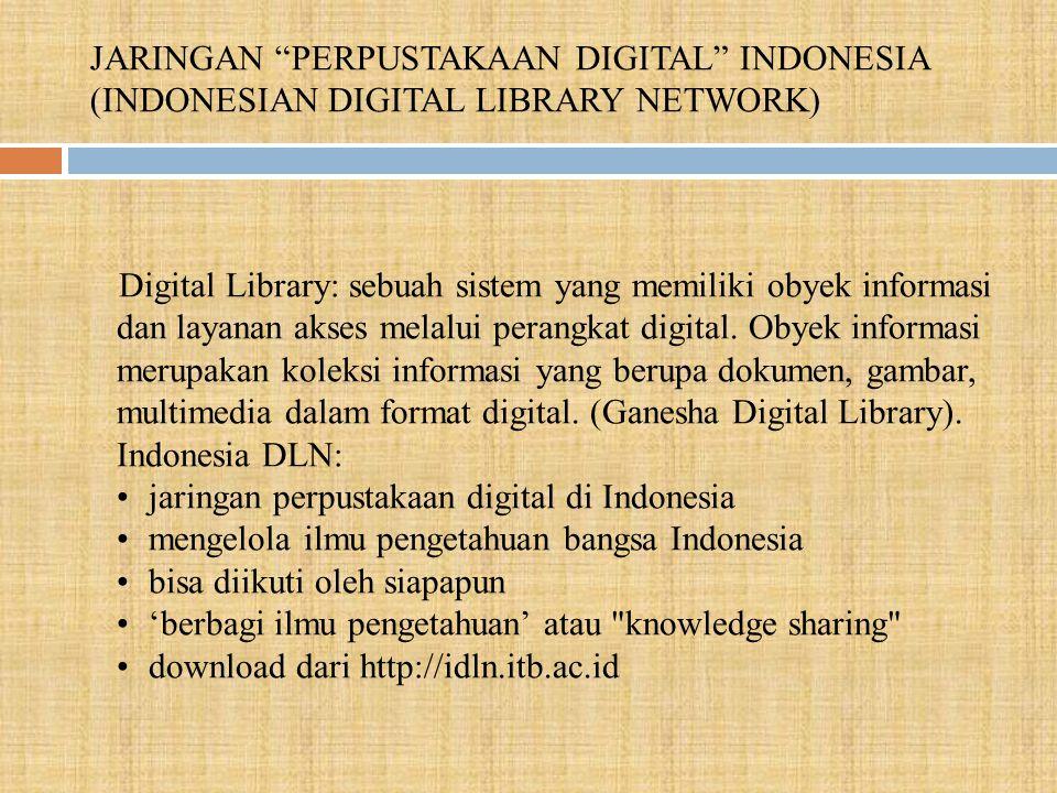 JARINGAN PERPUSTAKAAN DIGITAL INDONESIA (INDONESIAN DIGITAL LIBRARY NETWORK) Digital Library: sebuah sistem yang memiliki obyek informasi dan layanan akses melalui perangkat digital.