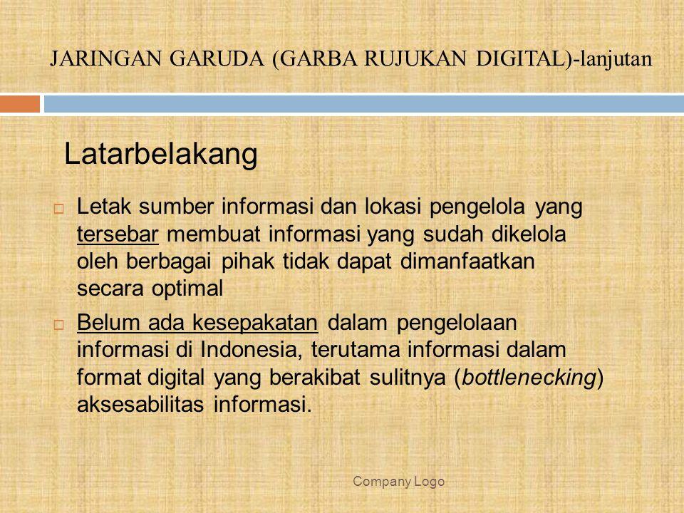 Company Logo  Letak sumber informasi dan lokasi pengelola yang tersebar membuat informasi yang sudah dikelola oleh berbagai pihak tidak dapat dimanfaatkan secara optimal  Belum ada kesepakatan dalam pengelolaan informasi di Indonesia, terutama informasi dalam format digital yang berakibat sulitnya (bottlenecking) aksesabilitas informasi.