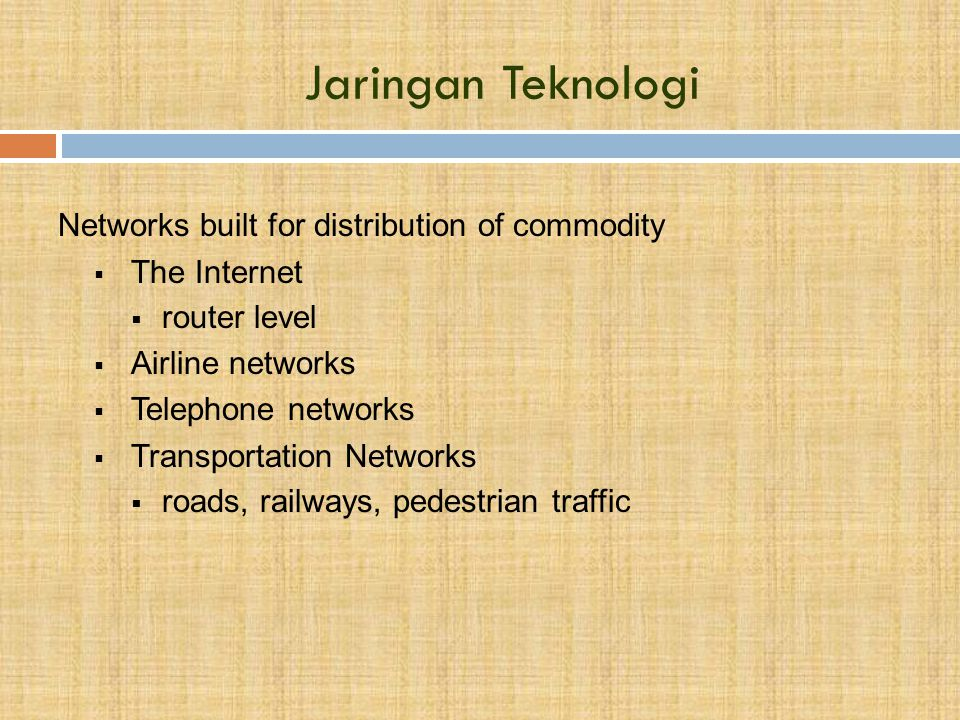 Jaringan Teknologi Networks built for distribution of commodity  The Internet  router level  Airline networks  Telephone networks  Transportation
