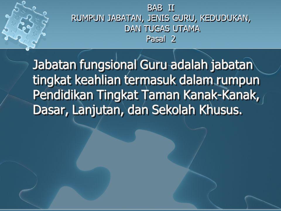 BAB II RUMPUN JABATAN, JENIS GURU, KEDUDUKAN, DAN TUGAS UTAMA Pasal 2 Jabatan fungsional Guru adalah jabatan tingkat keahlian termasuk dalam rumpun Pe