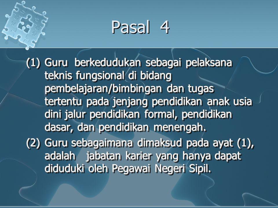 Pasal 4 (1)Guru berkedudukan sebagai pelaksana teknis fungsional di bidang pembelajaran/bimbingan dan tugas tertentu pada jenjang pendidikan anak usia