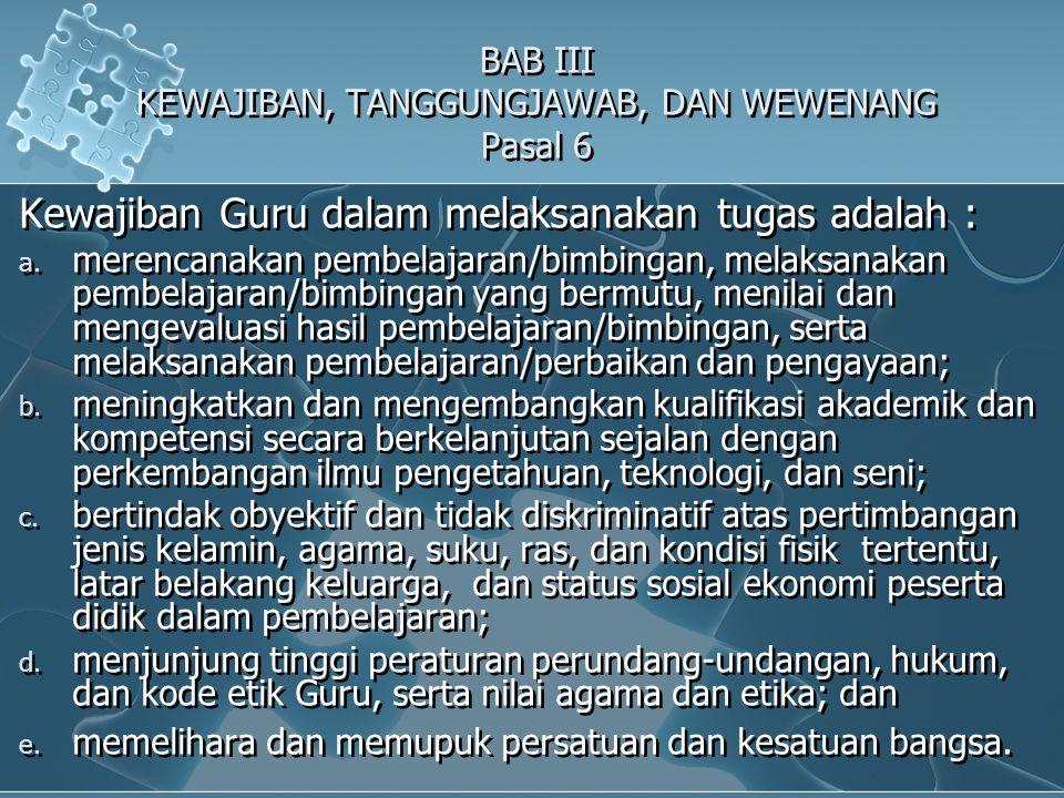 BAB III KEWAJIBAN, TANGGUNGJAWAB, DAN WEWENANG Pasal 6 Kewajiban Guru dalam melaksanakan tugas adalah : a. merencanakan pembelajaran/bimbingan, melaks