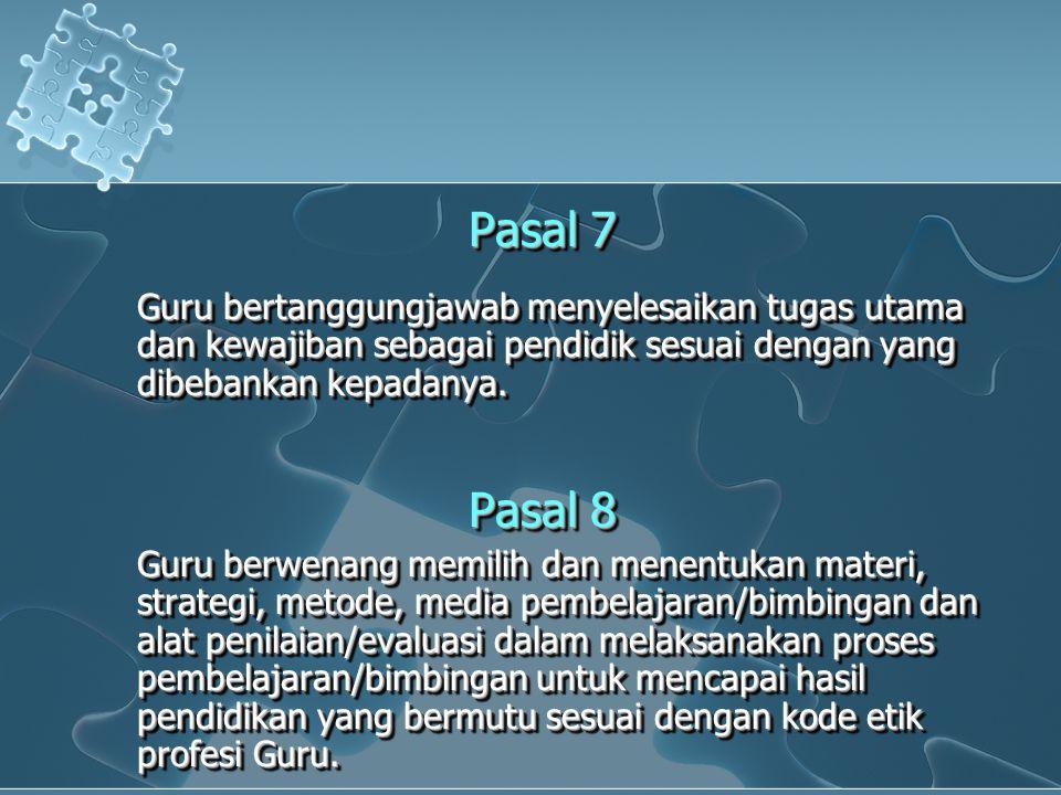 Pasal 7 Guru bertanggungjawab menyelesaikan tugas utama dan kewajiban sebagai pendidik sesuai dengan yang dibebankan kepadanya. Pasal 8 Guru berwenang