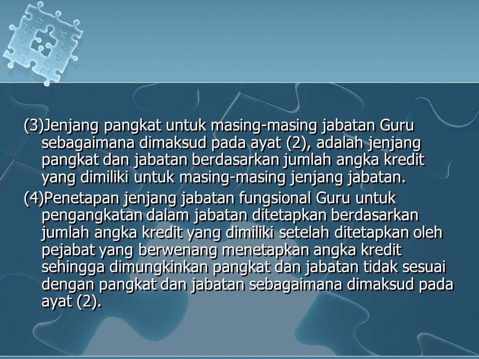 (3)Jenjang pangkat untuk masing-masing jabatan Guru sebagaimana dimaksud pada ayat (2), adalah jenjang pangkat dan jabatan berdasarkan jumlah angka kr