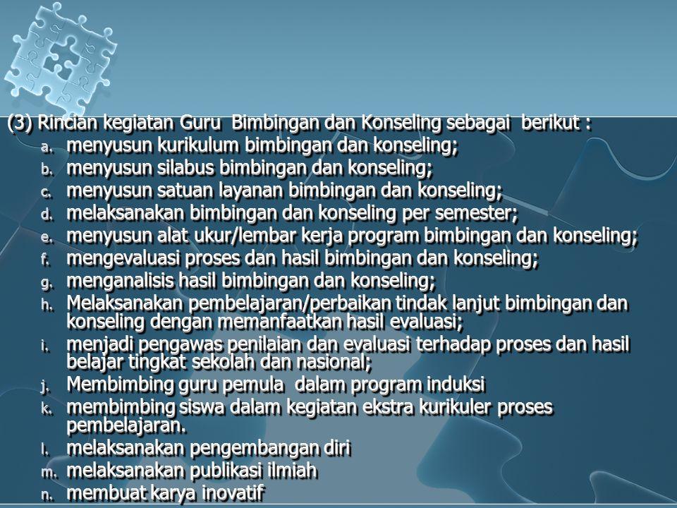 (3) Rincian kegiatan Guru Bimbingan dan Konseling sebagai berikut : a. menyusun kurikulum bimbingan dan konseling; b. menyusun silabus bimbingan dan k
