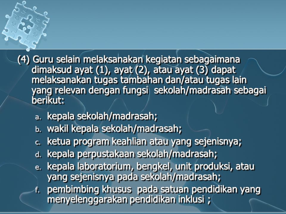 (4) Guru selain melaksanakan kegiatan sebagaimana dimaksud ayat (1), ayat (2), atau ayat (3) dapat melaksanakan tugas tambahan dan/atau tugas lain yan