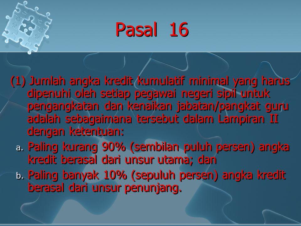 Pasal 16 (1) Jumlah angka kredit kumulatif minimal yang harus dipenuhi oleh setiap pegawai negeri sipil untuk pengangkatan dan kenaikan jabatan/pangka