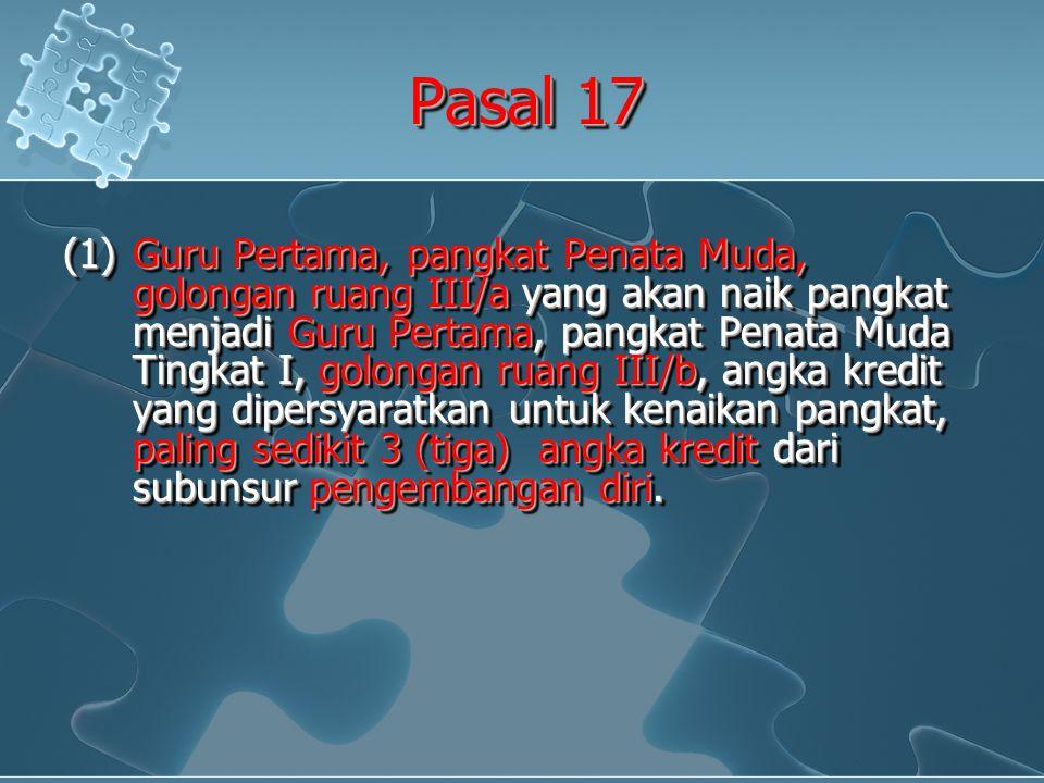 Pasal 17 (1)Guru Pertama, pangkat Penata Muda, golongan ruang III/a yang akan naik pangkat menjadi Guru Pertama, pangkat Penata Muda Tingkat I, golong