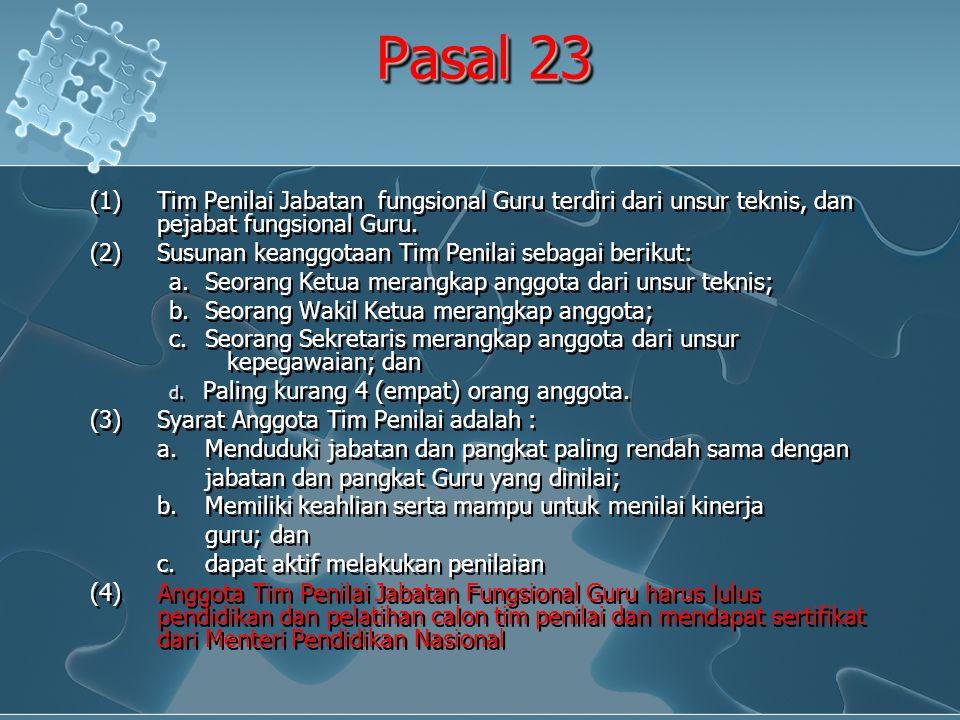 Pasal 23 (1)Tim Penilai Jabatan fungsional Guru terdiri dari unsur teknis, dan pejabat fungsional Guru. (2)Susunan keanggotaan Tim Penilai sebagai ber