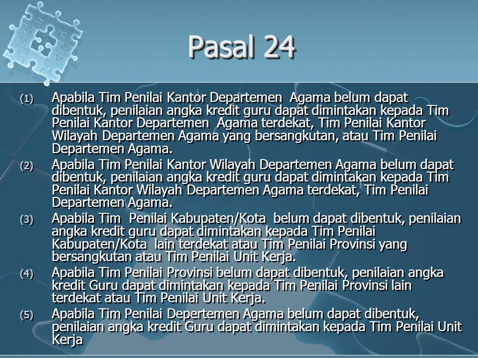 Pasal 24 (1) Apabila Tim Penilai Kantor Departemen Agama belum dapat dibentuk, penilaian angka kredit guru dapat dimintakan kepada Tim Penilai Kantor