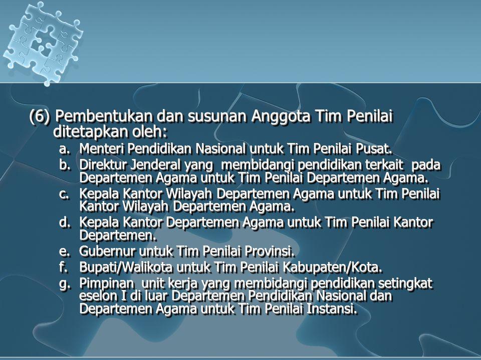 (6) Pembentukan dan susunan Anggota Tim Penilai ditetapkan oleh: a.Menteri Pendidikan Nasional untuk Tim Penilai Pusat. b.Direktur Jenderal yang membi