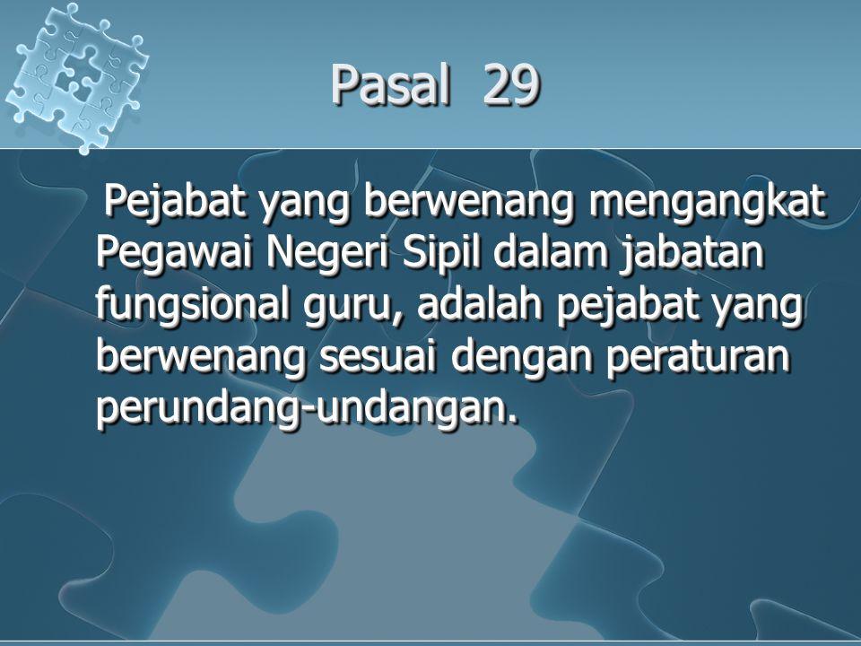 Pasal 29 Pejabat yang berwenang mengangkat Pegawai Negeri Sipil dalam jabatan fungsional guru, adalah pejabat yang berwenang sesuai dengan peraturan p