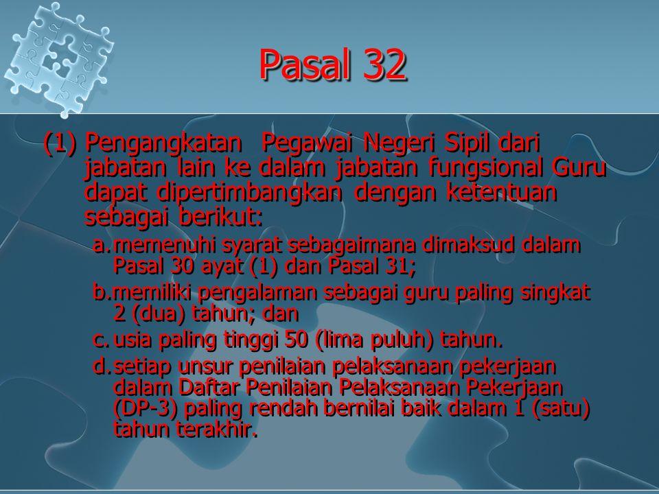 Pasal 32 (1) Pengangkatan Pegawai Negeri Sipil dari jabatan lain ke dalam jabatan fungsional Guru dapat dipertimbangkan dengan ketentuan sebagai berik