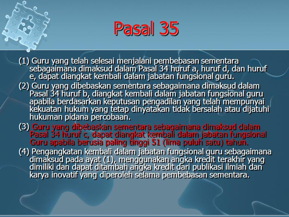 Pasal 35 (1) Guru yang telah selesai menjalani pembebasan sementara sebagaimana dimaksud dalam Pasal 34 huruf a, huruf d, dan huruf e, dapat diangkat