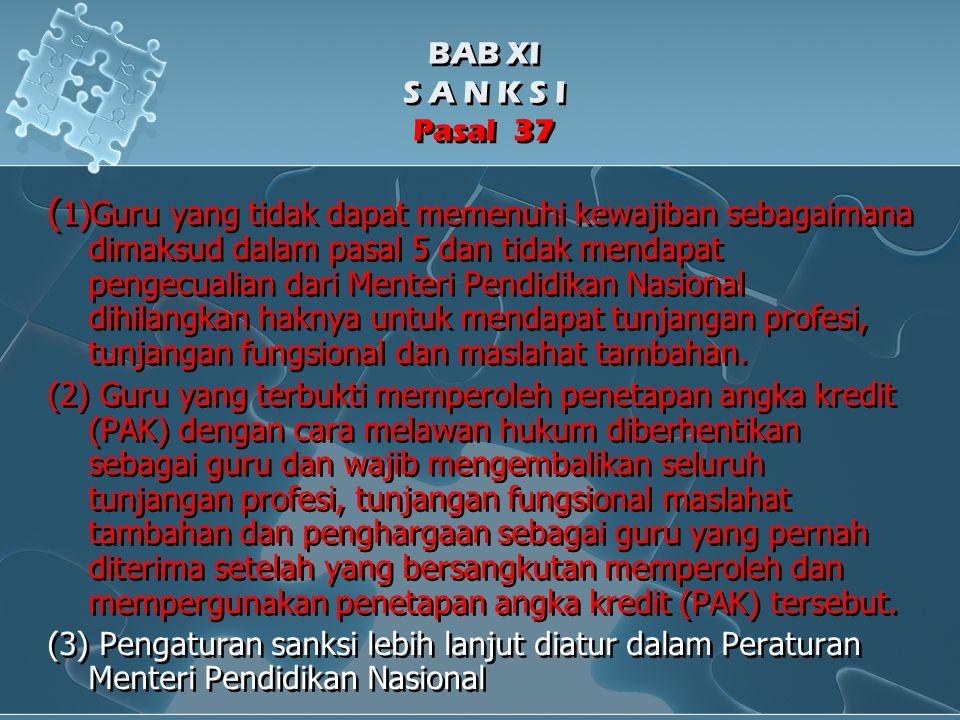 BAB XI S A N K S I Pasal 37 ( 1)Guru yang tidak dapat memenuhi kewajiban sebagaimana dimaksud dalam pasal 5 dan tidak mendapat pengecualian dari Mente