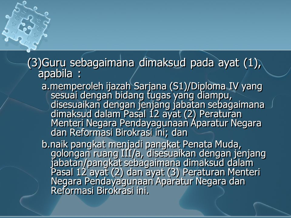 (3)Guru sebagaimana dimaksud pada ayat (1), apabila : a.memperoleh ijazah Sarjana (S1)/Diploma IV yang sesuai dengan bidang tugas yang diampu, disesua