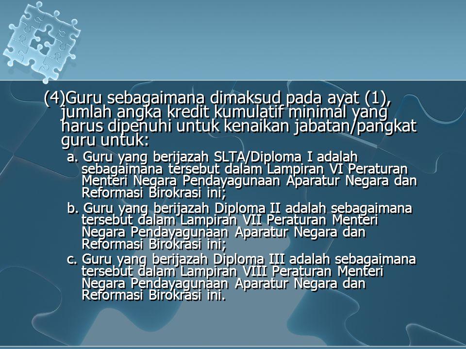 (4)Guru sebagaimana dimaksud pada ayat (1), jumlah angka kredit kumulatif minimal yang harus dipenuhi untuk kenaikan jabatan/pangkat guru untuk: a. Gu